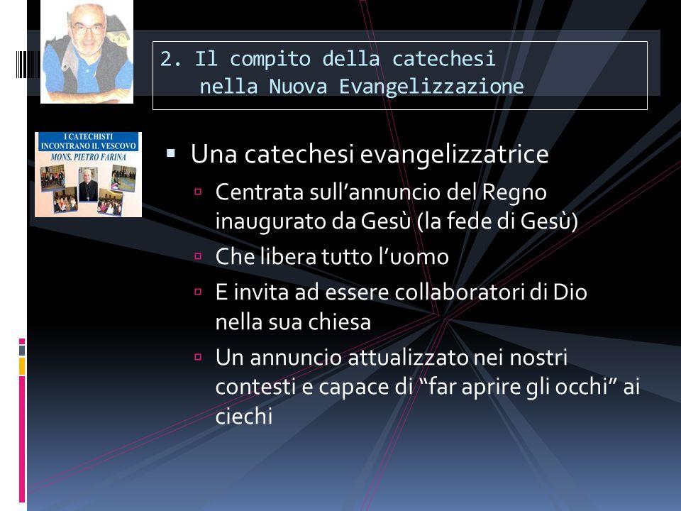 2. Il compito della catechesi nella Nuova Evangelizzazione  Una catechesi evangelizzatrice  Centrata sull'annuncio del Regno inaugurato da Gesù (la