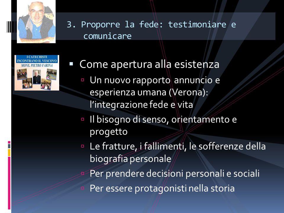 3. Proporre la fede: testimoniare e comunicare  Come apertura alla esistenza  Un nuovo rapporto annuncio e esperienza umana (Verona): l'integrazione