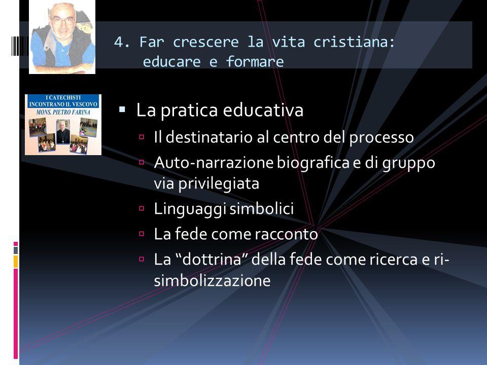 4. Far crescere la vita cristiana: educare e formare  La pratica educativa  Il destinatario al centro del processo  Auto-narrazione biografica e di