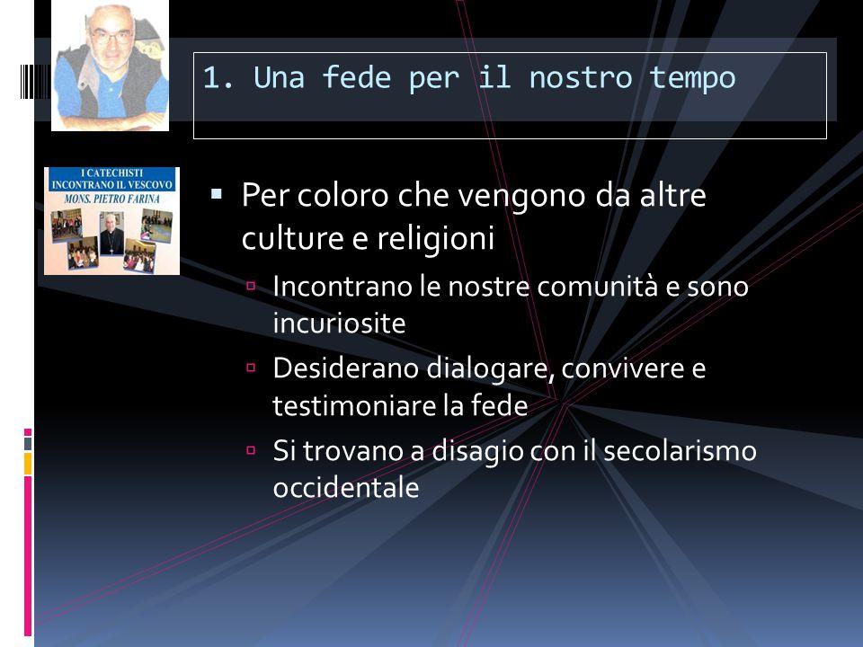 1. Una fede per il nostro tempo  Per coloro che vengono da altre culture e religioni  Incontrano le nostre comunità e sono incuriosite  Desiderano