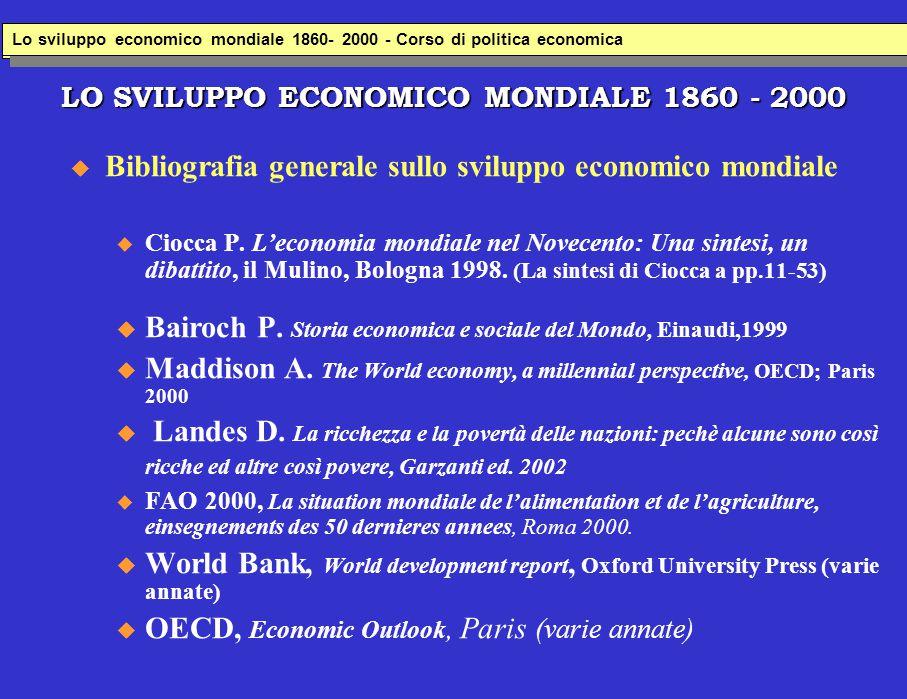 LO SVILUPPO ECONOMICO MONDIALE 1860 - 2000  Bibliografia generale sullo sviluppo economico mondiale u Ciocca P. L'economia mondiale nel Novecento: Un