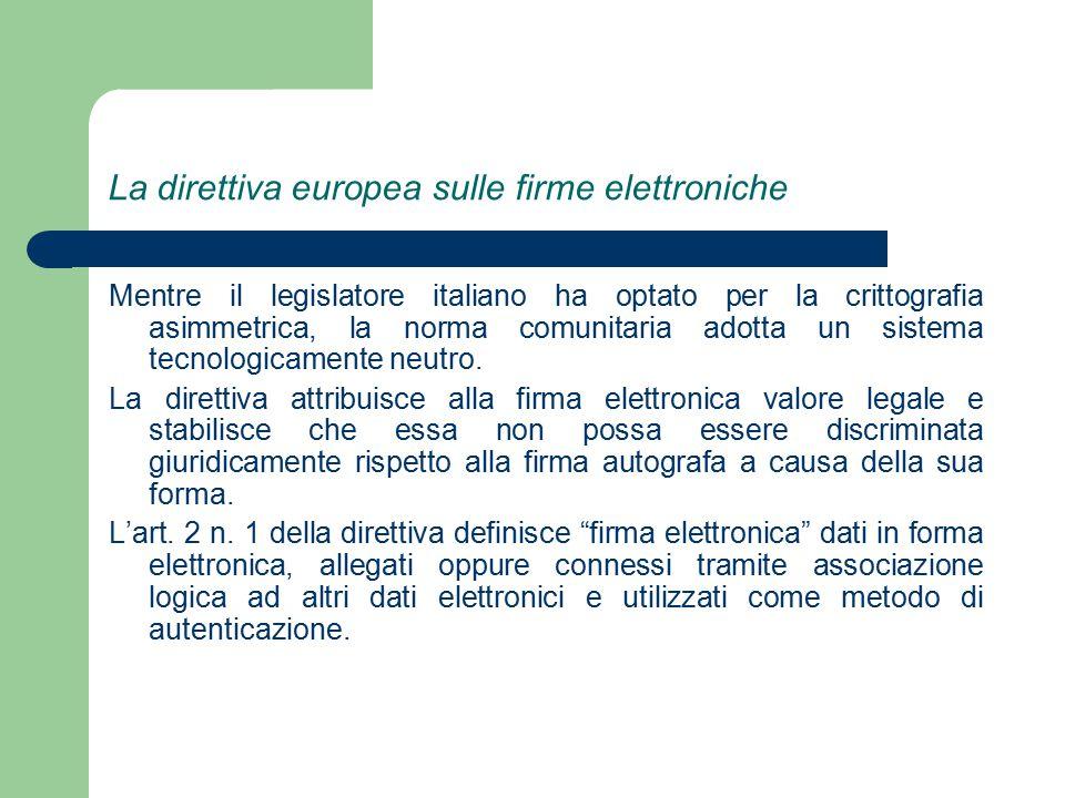La direttiva europea sulle firme elettroniche Mentre il legislatore italiano ha optato per la crittografia asimmetrica, la norma comunitaria adotta un sistema tecnologicamente neutro.