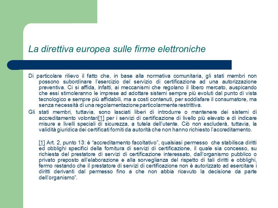 La direttiva europea sulle firme elettroniche Di particolare rilievo il fatto che, in base alla normativa comunitaria, gli stati membri non possono subordinare l'esercizio del servizio di certificazione ad una autorizzazione preventiva.