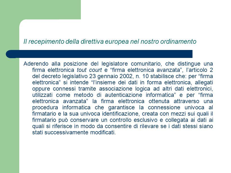 Il recepimento della direttiva europea nel nostro ordinamento Aderendo alla posizione del legislatore comunitario, che distingue una firma elettronica tout court e firma elettronica avanzata , l'articolo 2 del decreto legislativo 23 gennaio 2002, n.
