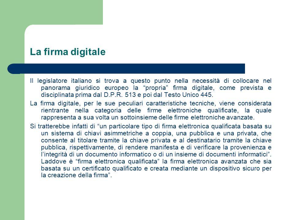 La firma digitale Il legislatore italiano si trova a questo punto nella necessità di collocare nel panorama giuridico europeo la propria firma digitale, come prevista e disciplinata prima dal D.P.R.