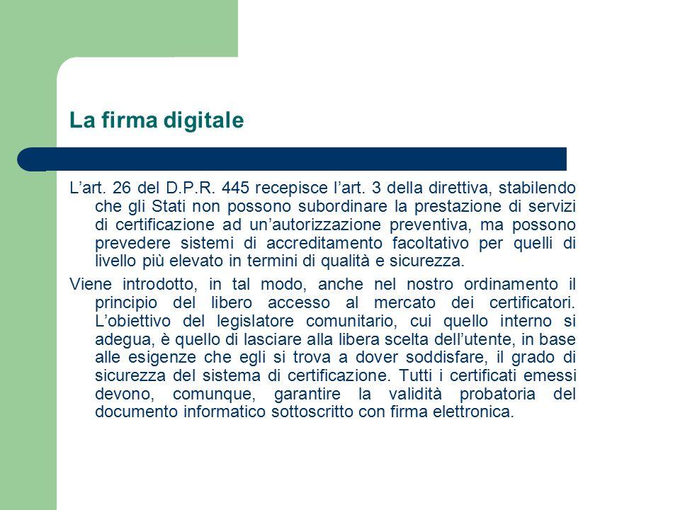 La firma digitale L'art. 26 del D.P.R. 445 recepisce l'art.