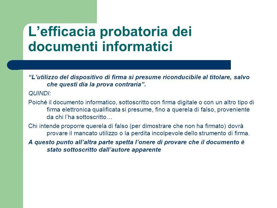 L'efficacia probatoria dei documenti informatici L'utilizzo del dispositivo di firma si presume riconducibile al titolare, salvo che questi dia la prova contraria .