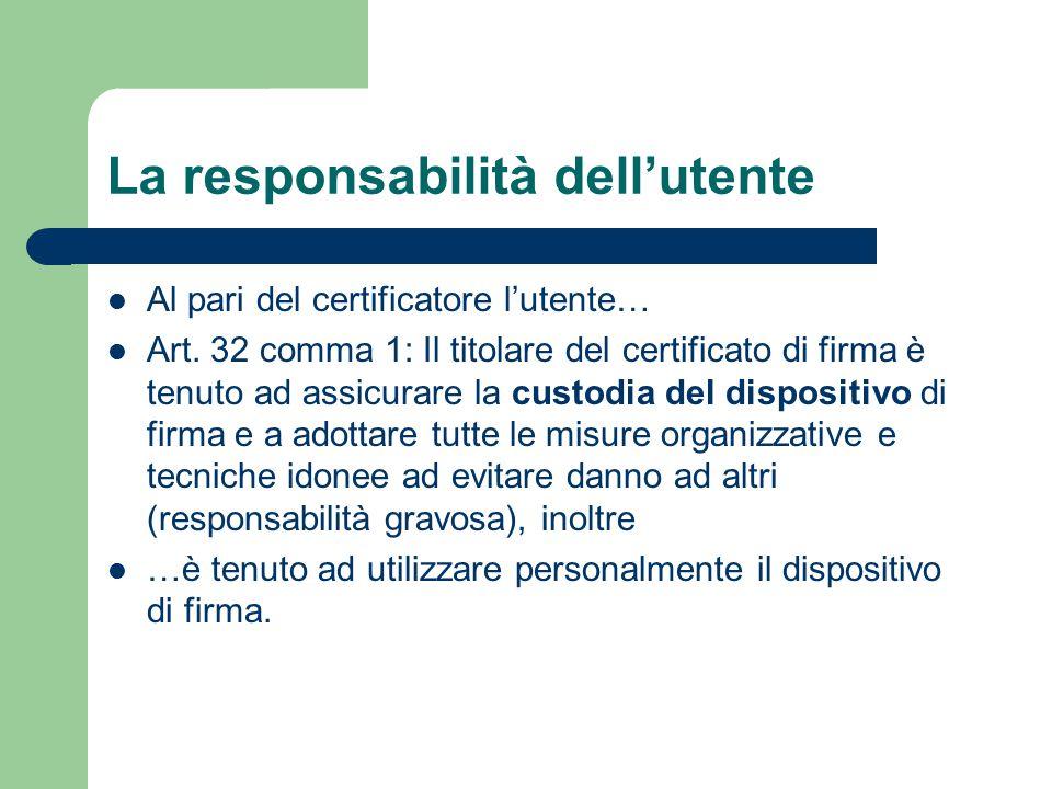 La responsabilità dell'utente Al pari del certificatore l'utente… Art.