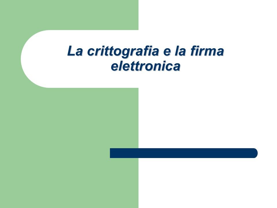 La crittografia e la firma elettronica