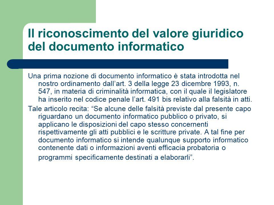 Il riconoscimento del valore giuridico del documento informatico Una prima nozione di documento informatico è stata introdotta nel nostro ordinamento dall'art.