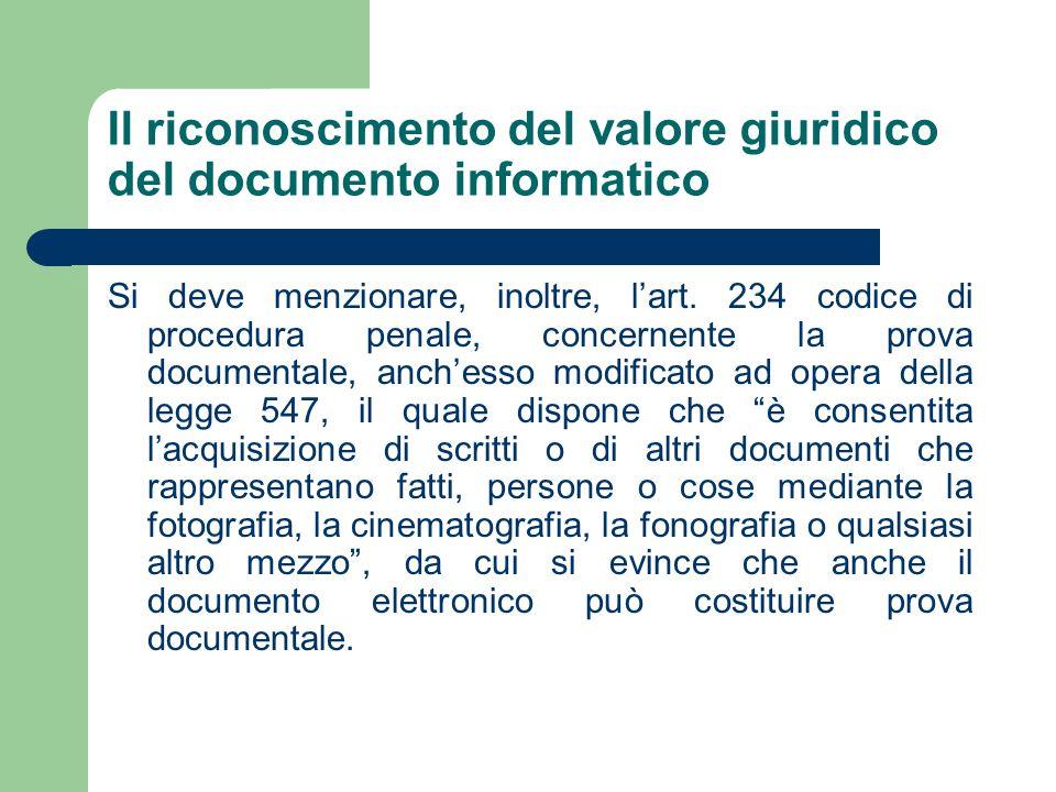 Il riconoscimento del valore giuridico del documento informatico Si deve menzionare, inoltre, l'art.