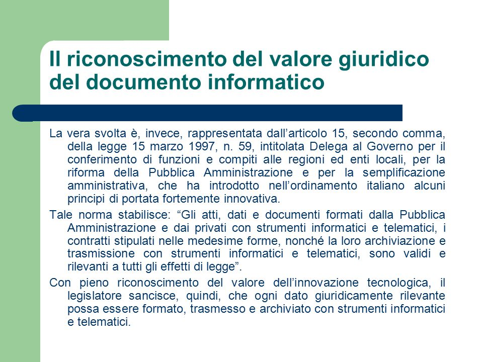 Il riconoscimento del valore giuridico del documento informatico La vera svolta è, invece, rappresentata dall'articolo 15, secondo comma, della legge 15 marzo 1997, n.
