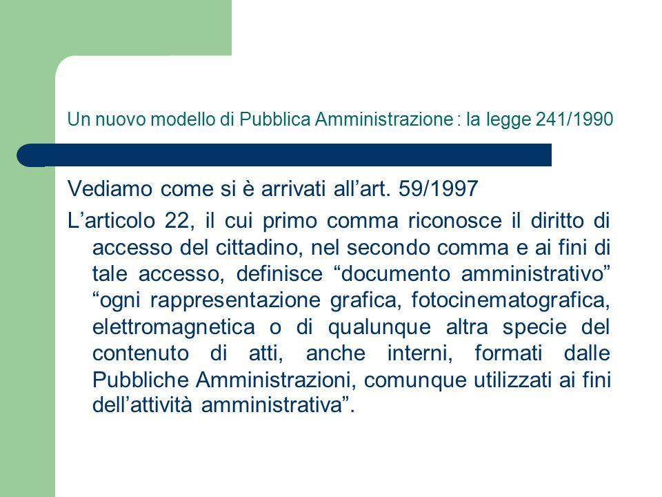 Un nuovo modello di Pubblica Amministrazione : la legge 241/1990 Vediamo come si è arrivati all'art.
