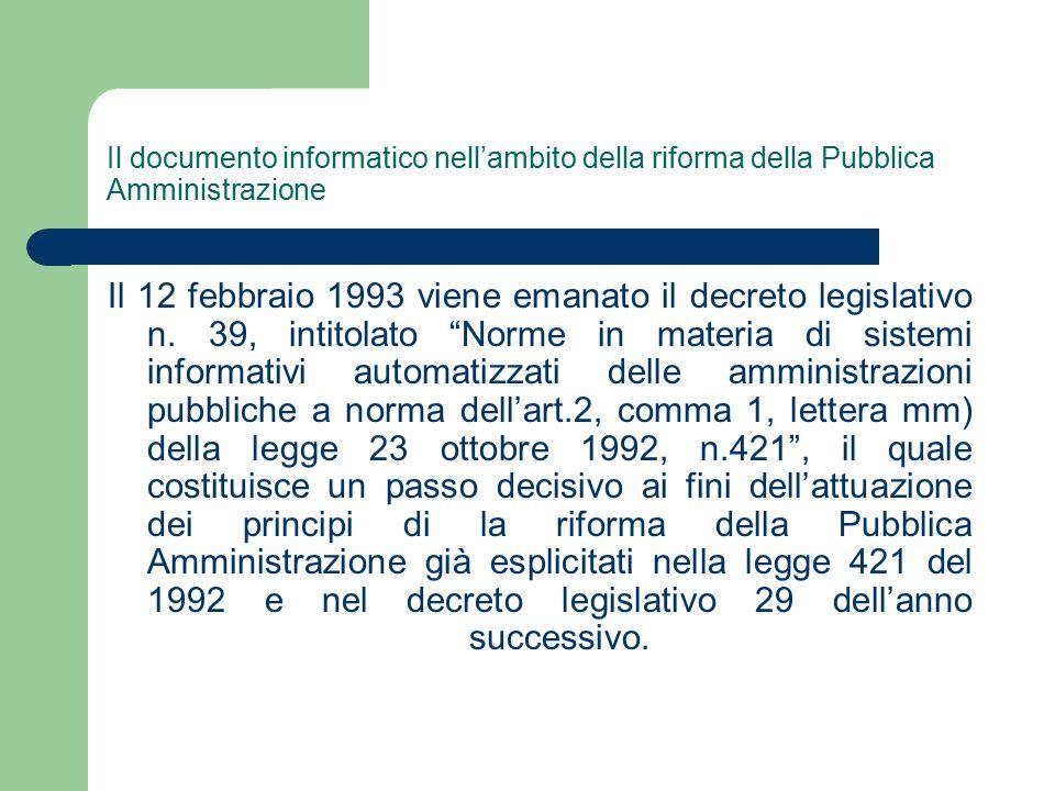 Il documento informatico nell'ambito della riforma della Pubblica Amministrazione Il 12 febbraio 1993 viene emanato il decreto legislativo n.