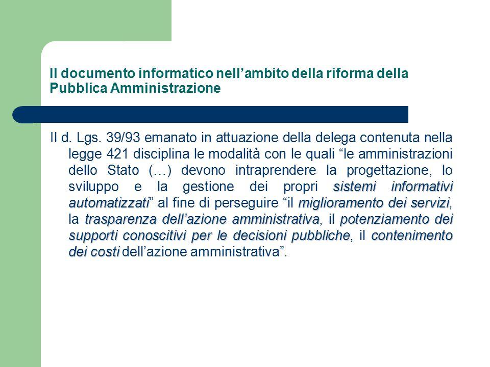 Il documento informatico nell'ambito della riforma della Pubblica Amministrazione sistemi informativi automatizzatimiglioramento dei servizi trasparenza dell'azione amministrativapotenziamento dei supporti conoscitivi per le decisioni pubblichecontenimento dei costi Il d.