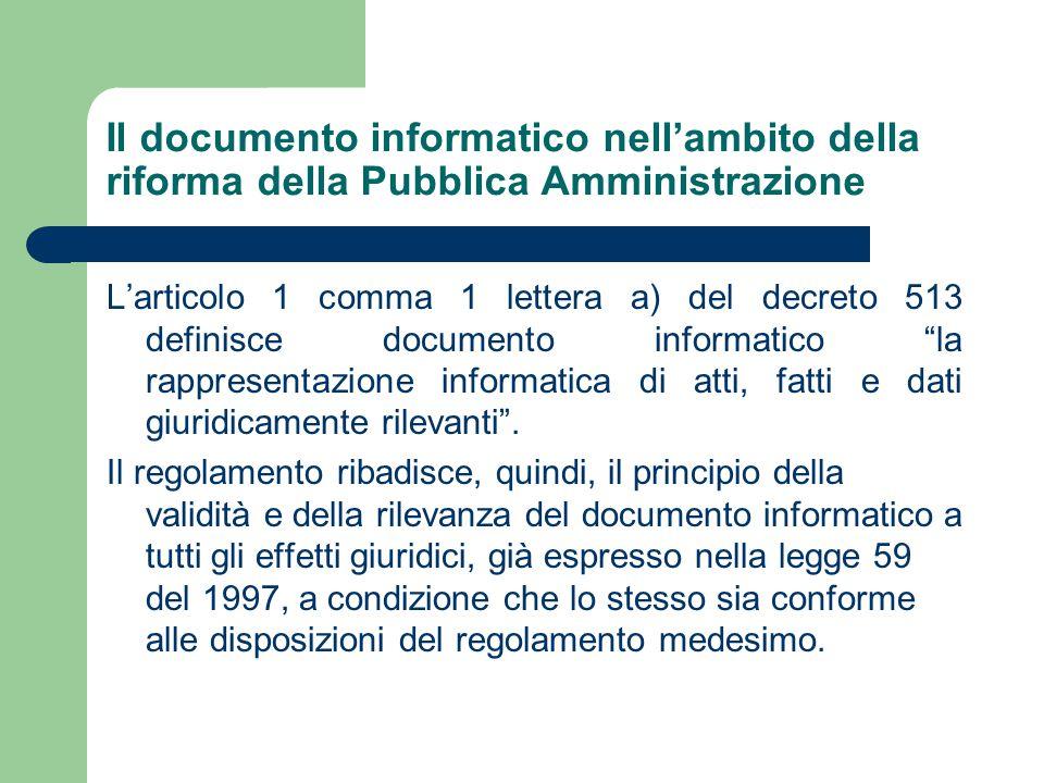 Il documento informatico nell'ambito della riforma della Pubblica Amministrazione L'articolo 1 comma 1 lettera a) del decreto 513 definisce documento informatico la rappresentazione informatica di atti, fatti e dati giuridicamente rilevanti .
