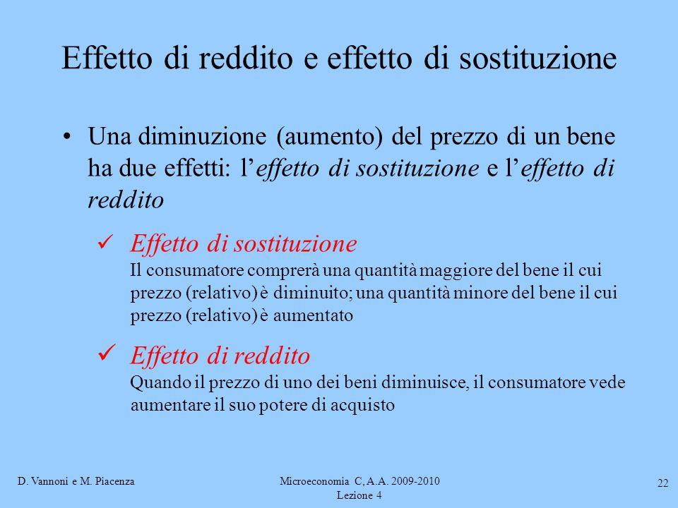 D. Vannoni e M. PiacenzaMicroeconomia C, A.A. 2009-2010 Lezione 4 22 Effetto di reddito e effetto di sostituzione Una diminuzione (aumento) del prezzo