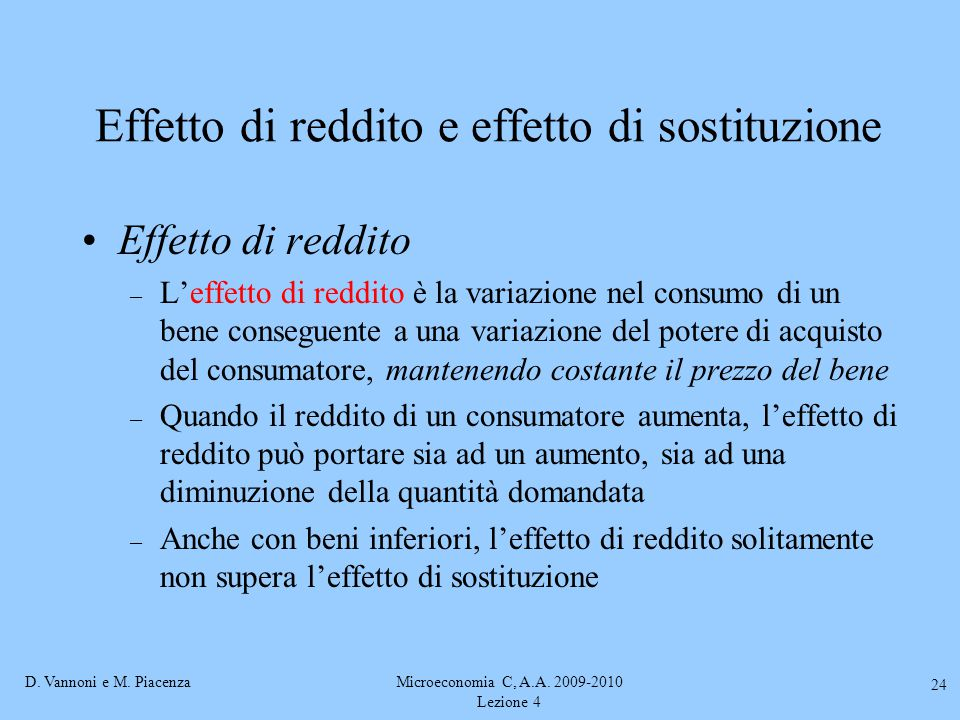 D. Vannoni e M. PiacenzaMicroeconomia C, A.A. 2009-2010 Lezione 4 24 Effetto di reddito e effetto di sostituzione Effetto di reddito – L'effetto di re