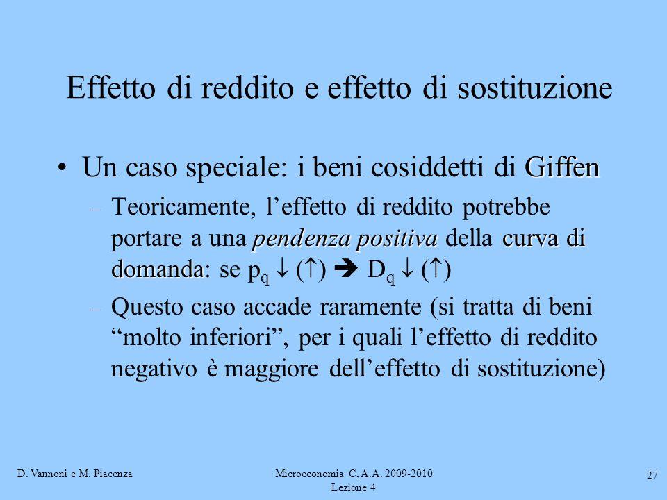 D. Vannoni e M. PiacenzaMicroeconomia C, A.A. 2009-2010 Lezione 4 27 Effetto di reddito e effetto di sostituzione GiffenUn caso speciale: i beni cosid