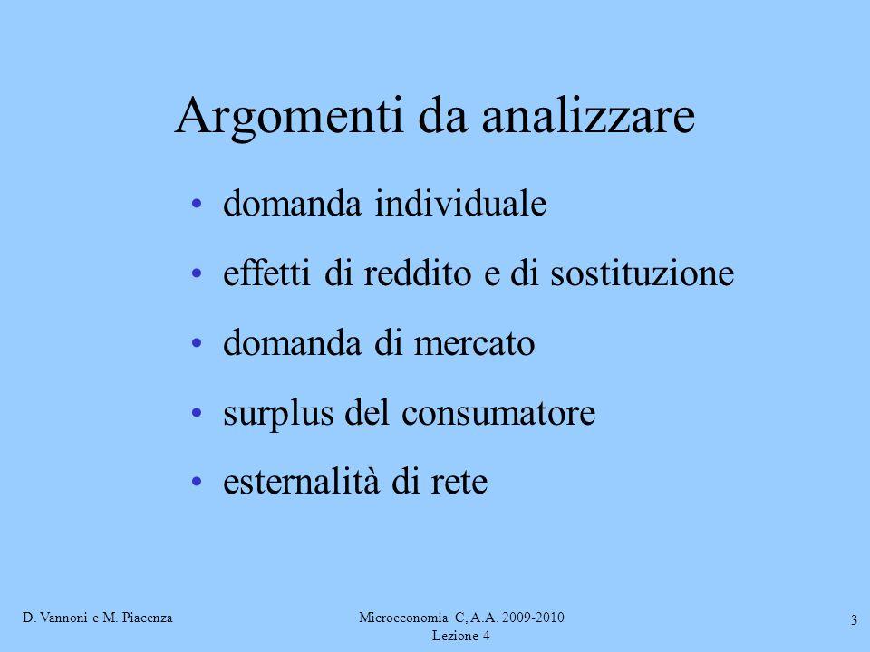 D. Vannoni e M. PiacenzaMicroeconomia C, A.A. 2009-2010 Lezione 4 3 Argomenti da analizzare domanda individuale effetti di reddito e di sostituzione d