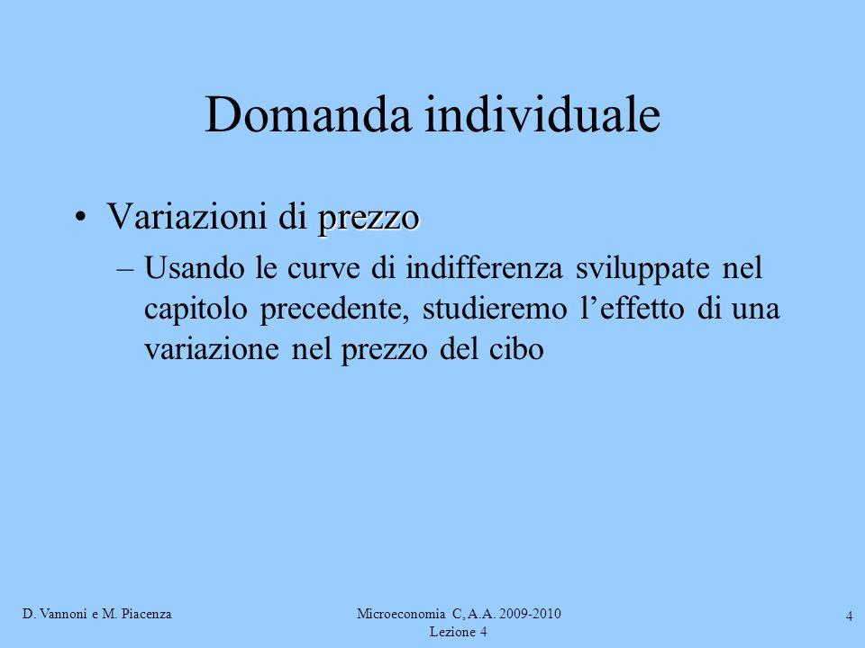 D. Vannoni e M. PiacenzaMicroeconomia C, A.A. 2009-2010 Lezione 4 4 Domanda individuale prezzoVariazioni di prezzo –Usando le curve di indifferenza sv
