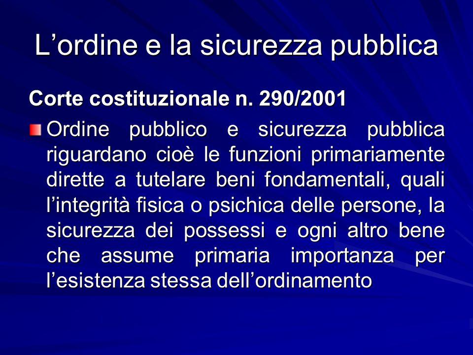 L'ordine e la sicurezza pubblica Corte costituzionale n. 290/2001 Ordine pubblico e sicurezza pubblica riguardano cioè le funzioni primariamente diret