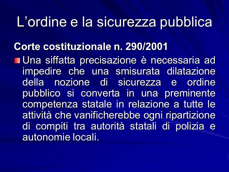 L'ordine e la sicurezza pubblica Corte costituzionale n. 290/2001 Una siffatta precisazione è necessaria ad impedire che una smisurata dilatazione del
