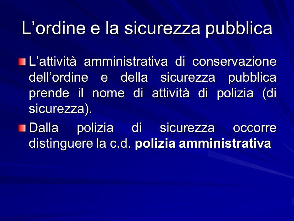 L'ordine e la sicurezza pubblica L'attività amministrativa di conservazione dell'ordine e della sicurezza pubblica prende il nome di attività di polizia (di sicurezza).
