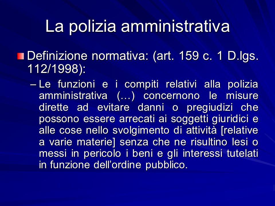 La polizia amministrativa Definizione normativa: (art. 159 c. 1 D.lgs. 112/1998): –Le funzioni e i compiti relativi alla polizia amministrativa (…) co