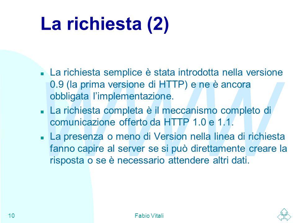 WWW Fabio Vitali10 La richiesta (2) n La richiesta semplice è stata introdotta nella versione 0.9 (la prima versione di HTTP) e ne è ancora obbligata