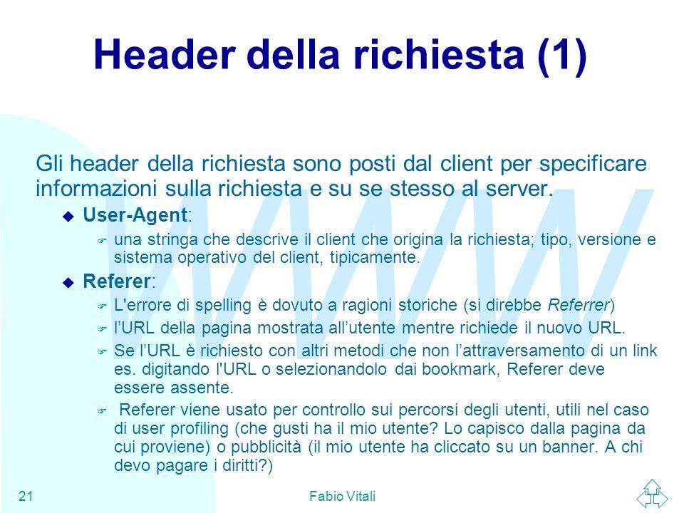 WWW Fabio Vitali21 Header della richiesta (1) Gli header della richiesta sono posti dal client per specificare informazioni sulla richiesta e su se st