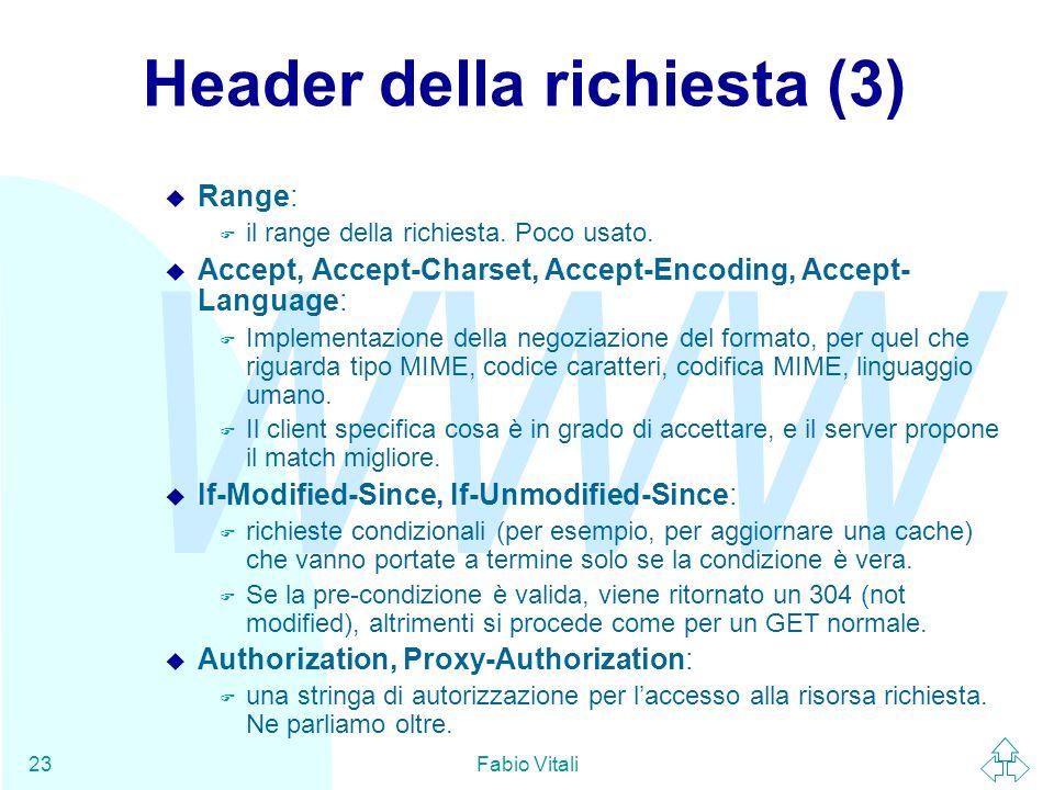 WWW Fabio Vitali23 Header della richiesta (3) u Range: F il range della richiesta. Poco usato. u Accept, Accept-Charset, Accept-Encoding, Accept- Lang