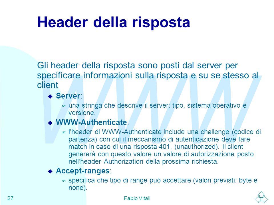 WWW Fabio Vitali27 Header della risposta Gli header della risposta sono posti dal server per specificare informazioni sulla risposta e su se stesso al
