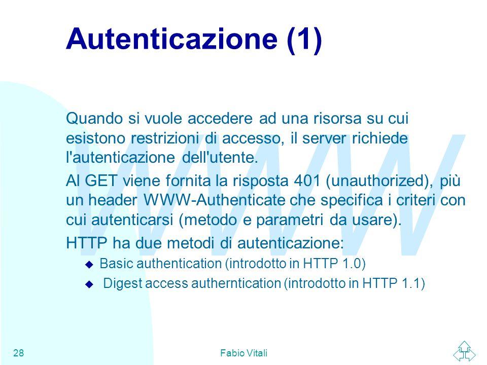 WWW Fabio Vitali28 Autenticazione (1) Quando si vuole accedere ad una risorsa su cui esistono restrizioni di accesso, il server richiede l'autenticazi