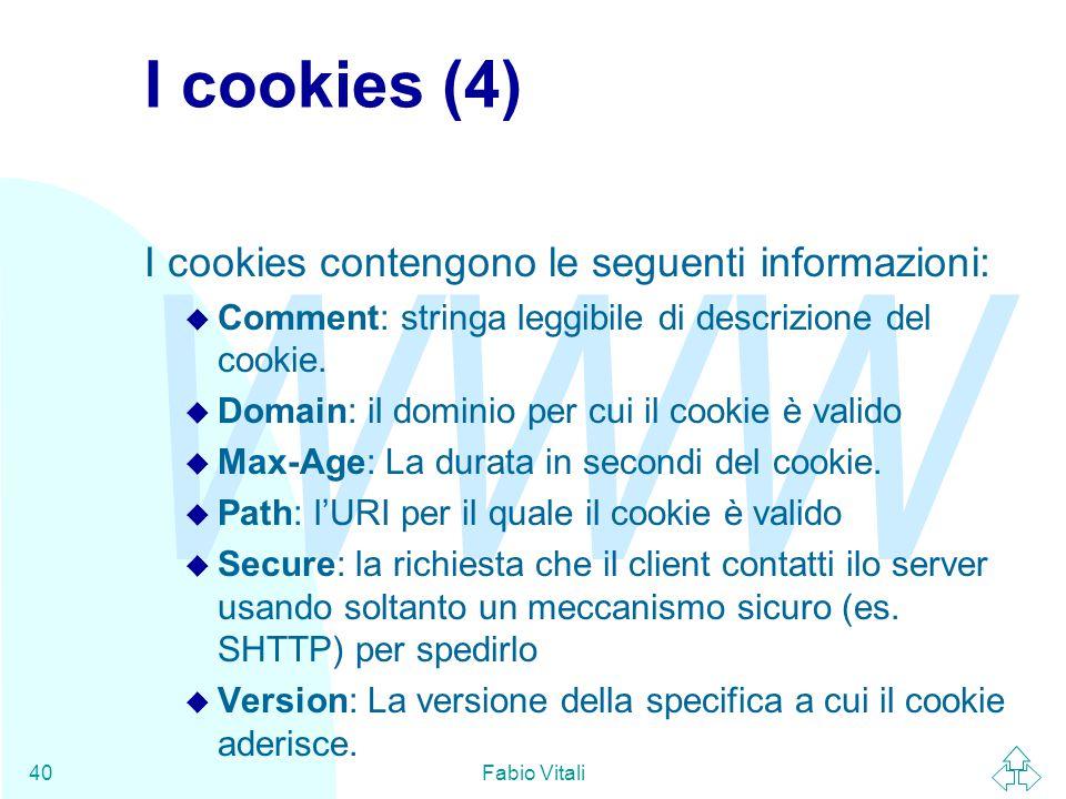 WWW Fabio Vitali40 I cookies (4) I cookies contengono le seguenti informazioni: u Comment: stringa leggibile di descrizione del cookie. u Domain: il d