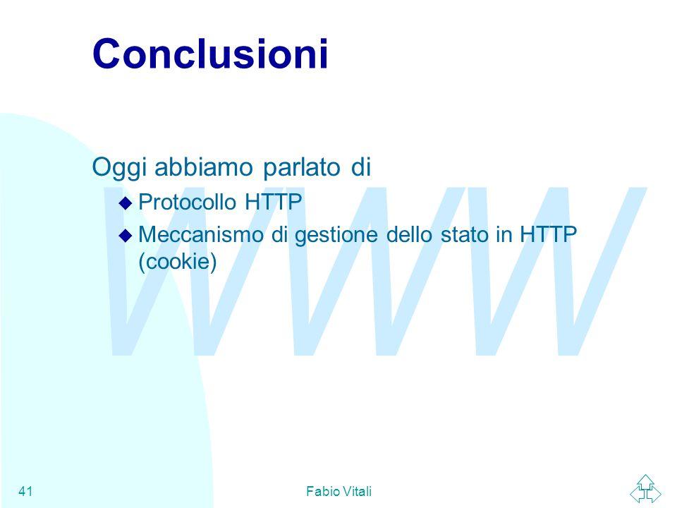 WWW Fabio Vitali41 Conclusioni Oggi abbiamo parlato di u Protocollo HTTP u Meccanismo di gestione dello stato in HTTP (cookie)