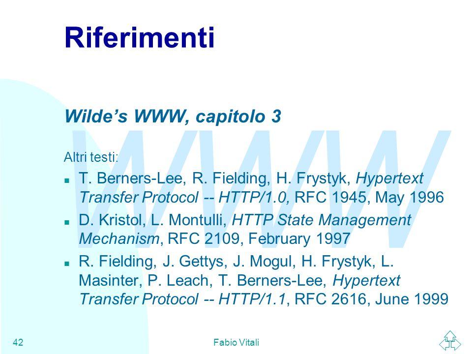 WWW Fabio Vitali42 Riferimenti Wilde's WWW, capitolo 3 Altri testi: n T. Berners-Lee, R. Fielding, H. Frystyk, Hypertext Transfer Protocol -- HTTP/1.0