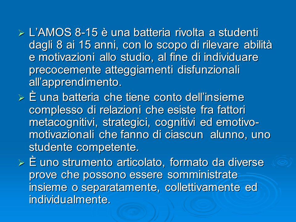  L'AMOS 8-15 è una batteria rivolta a studenti dagli 8 ai 15 anni, con lo scopo di rilevare abilità e motivazioni allo studio, al fine di individuare