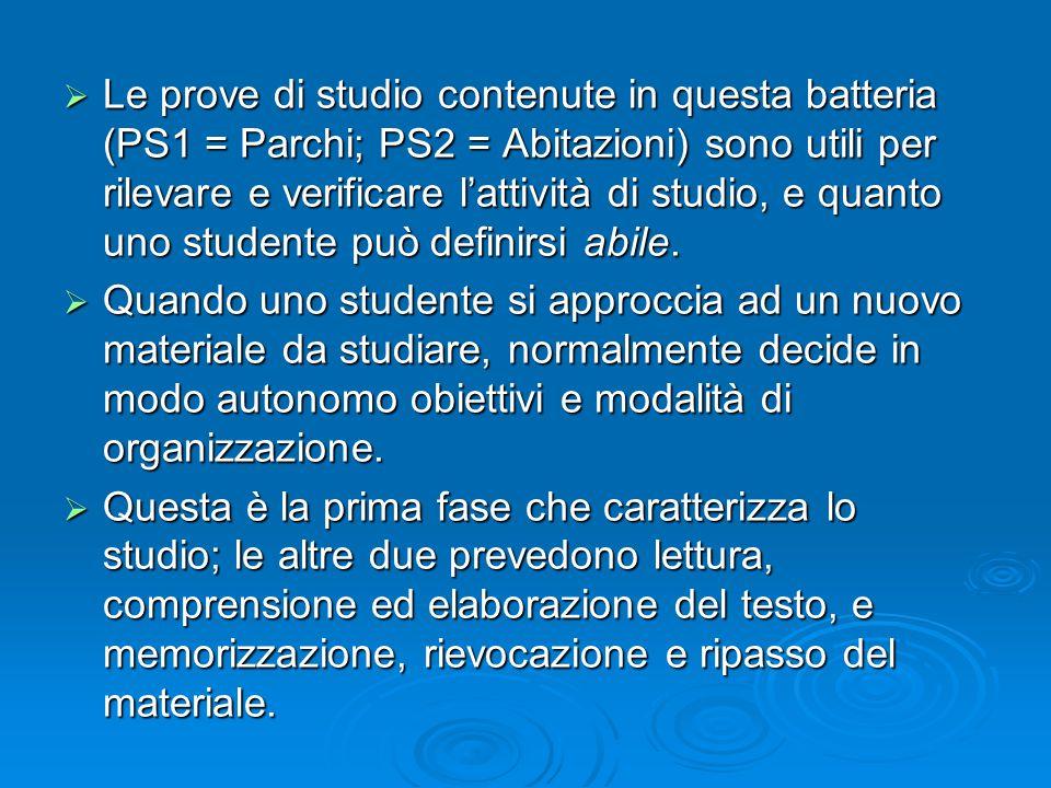  Le prove di studio contenute in questa batteria (PS1 = Parchi; PS2 = Abitazioni) sono utili per rilevare e verificare l'attività di studio, e quanto