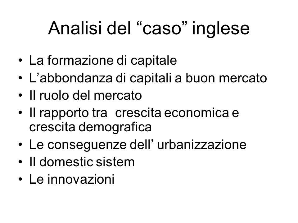 """Analisi del """"caso"""" inglese La formazione di capitale L'abbondanza di capitali a buon mercato Il ruolo del mercato Il rapporto tra crescita economica e"""