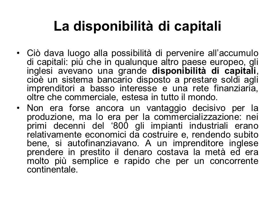 La disponibilità di capitali Ciò dava luogo alla possibilità di pervenire all'accumulo di capitali: più che in qualunque altro paese europeo, gli ingl