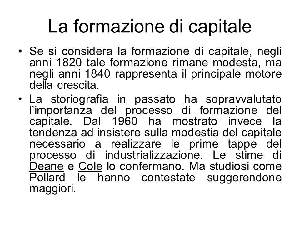 La formazione di capitale Se si considera la formazione di capitale, negli anni 1820 tale formazione rimane modesta, ma negli anni 1840 rappresenta il