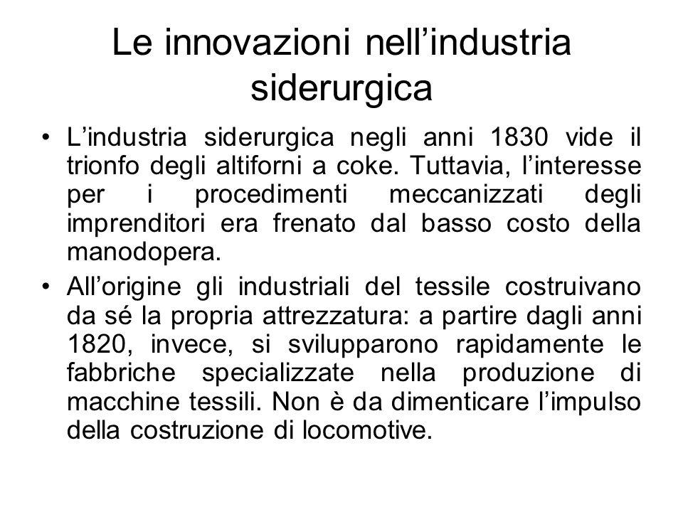 Le innovazioni nell'industria siderurgica L'industria siderurgica negli anni 1830 vide il trionfo degli altiforni a coke.