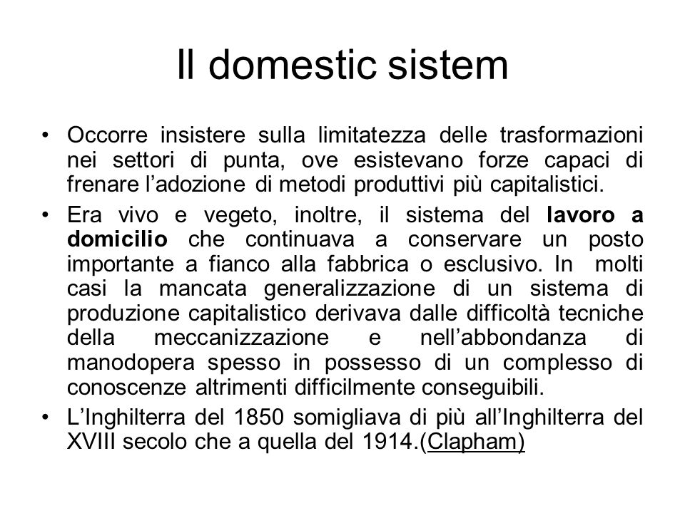 Il domestic sistem Occorre insistere sulla limitatezza delle trasformazioni nei settori di punta, ove esistevano forze capaci di frenare l'adozione di metodi produttivi più capitalistici.