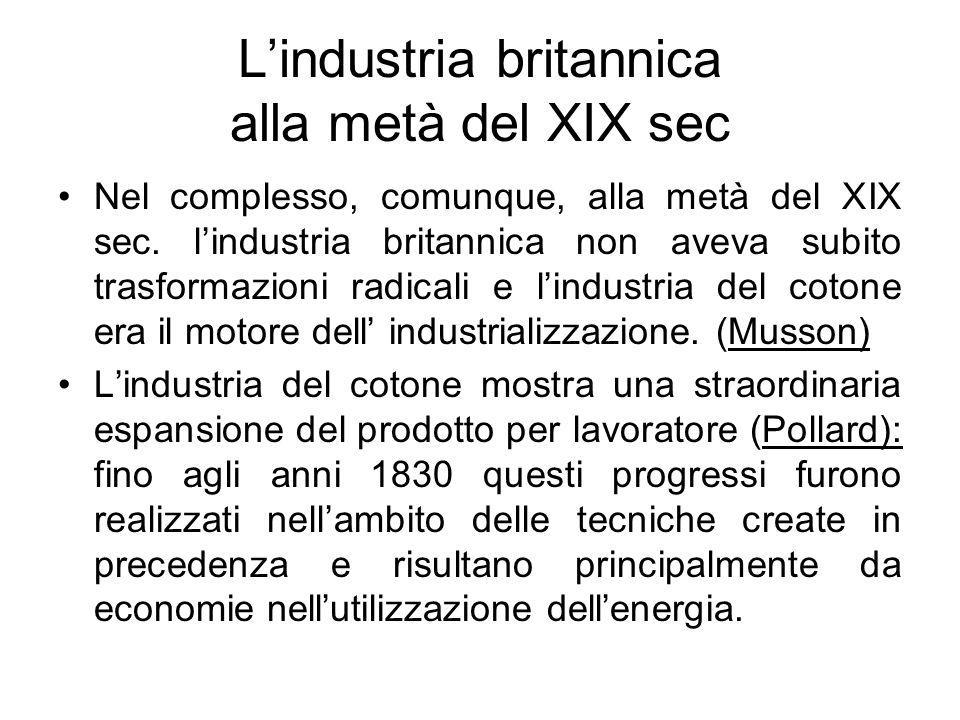 L'industria britannica alla metà del XIX sec Nel complesso, comunque, alla metà del XIX sec. l'industria britannica non aveva subito trasformazioni ra