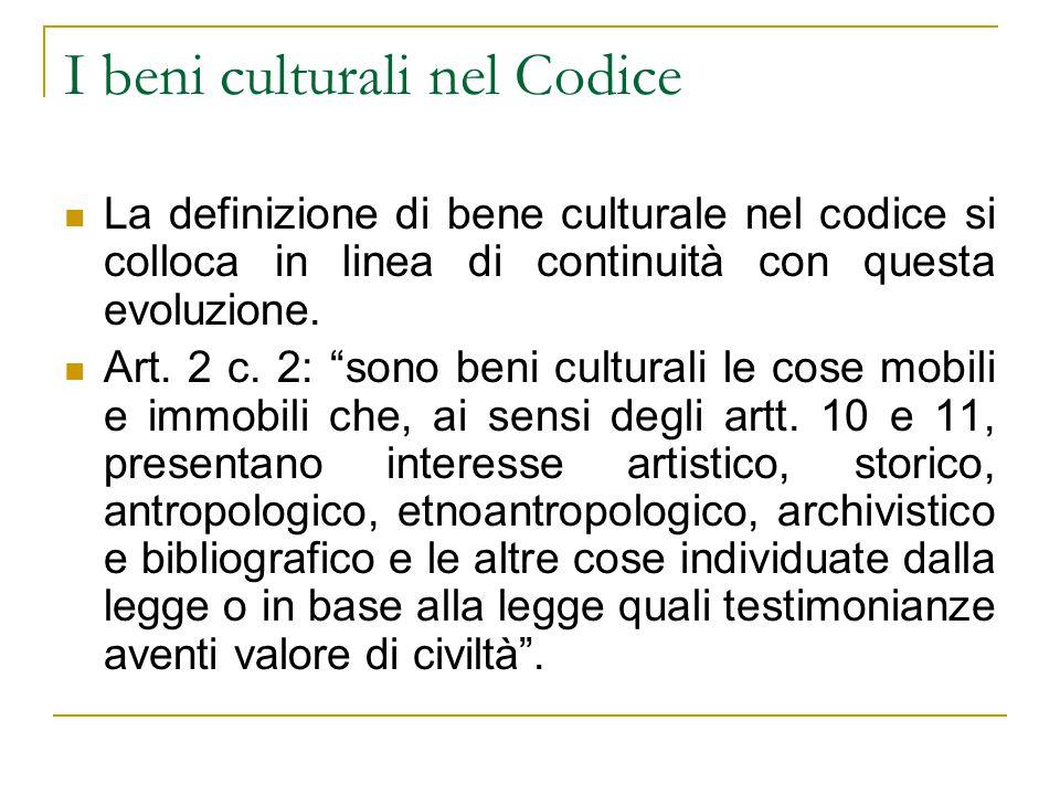 """I beni culturali nel Codice La definizione di bene culturale nel codice si colloca in linea di continuità con questa evoluzione. Art. 2 c. 2: """"sono be"""