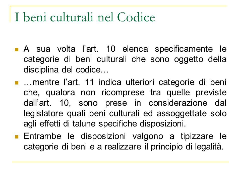 I beni culturali nel Codice A sua volta l'art. 10 elenca specificamente le categorie di beni culturali che sono oggetto della disciplina del codice… …