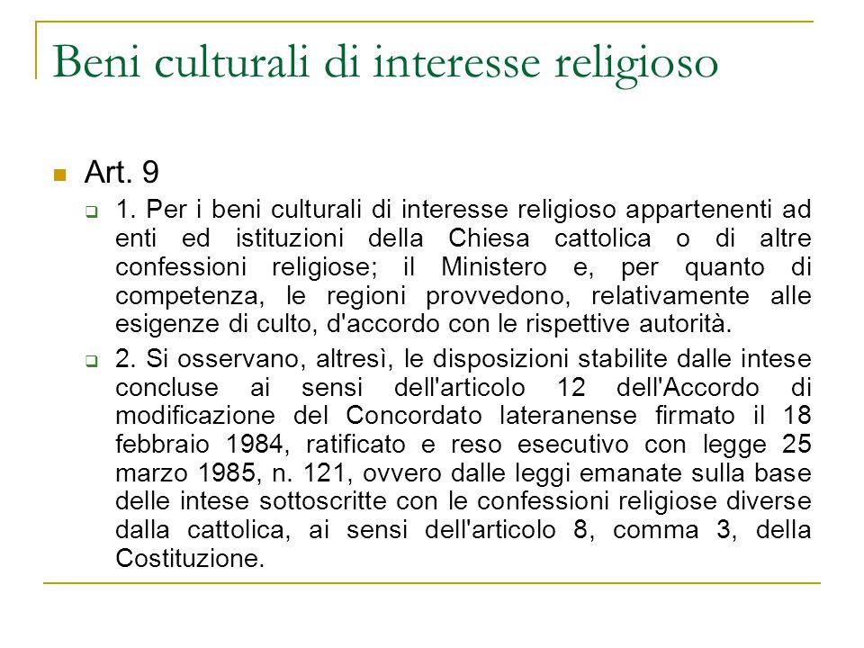 Beni culturali di interesse religioso Art. 9  1. Per i beni culturali di interesse religioso appartenenti ad enti ed istituzioni della Chiesa cattoli