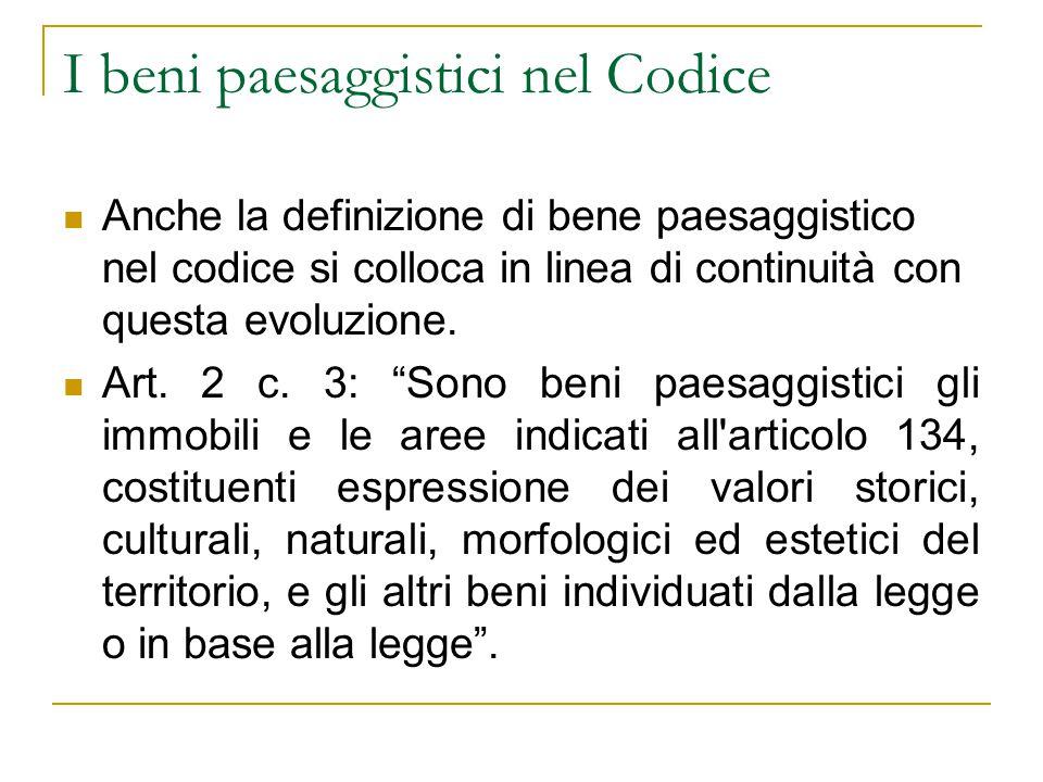 I beni paesaggistici nel Codice Anche la definizione di bene paesaggistico nel codice si colloca in linea di continuità con questa evoluzione. Art. 2
