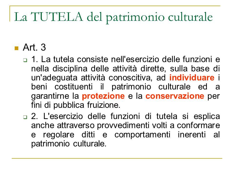 La TUTELA del patrimonio culturale Art. 3  1. La tutela consiste nell'esercizio delle funzioni e nella disciplina delle attività dirette, sulla base